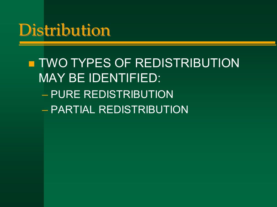Distribution TWO TYPES OF REDISTRIBUTION MAY BE IDENTIFIED:
