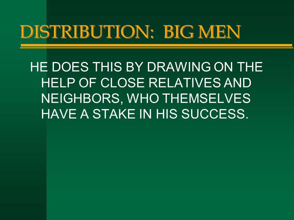 DISTRIBUTION: BIG MEN HE DOES THIS BY DRAWING ON THE HELP OF CLOSE RELATIVES AND NEIGHBORS, WHO THEMSELVES HAVE A STAKE IN HIS SUCCESS.