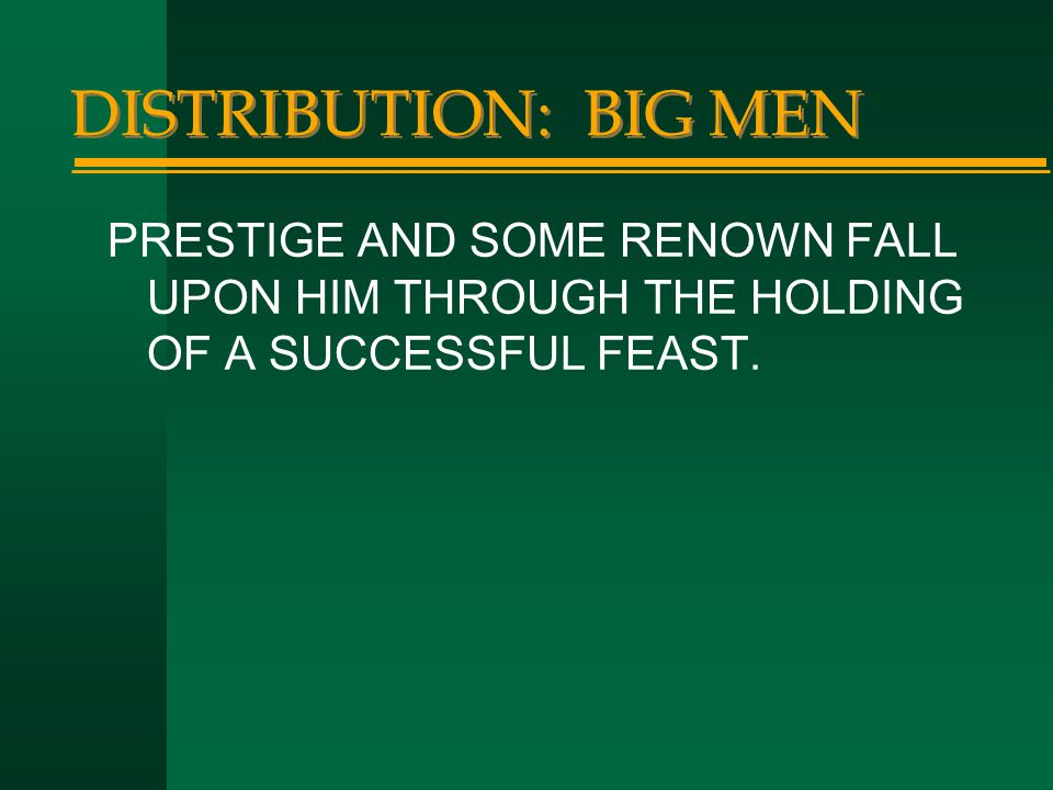 DISTRIBUTION: BIG MEN PRESTIGE AND SOME RENOWN FALL UPON HIM THROUGH THE HOLDING OF A SUCCESSFUL FEAST.