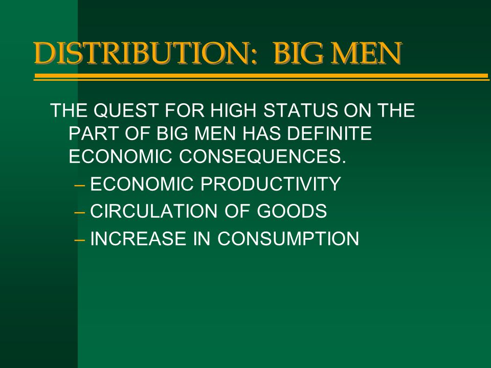 DISTRIBUTION: BIG MEN THE QUEST FOR HIGH STATUS ON THE PART OF BIG MEN HAS DEFINITE ECONOMIC CONSEQUENCES.