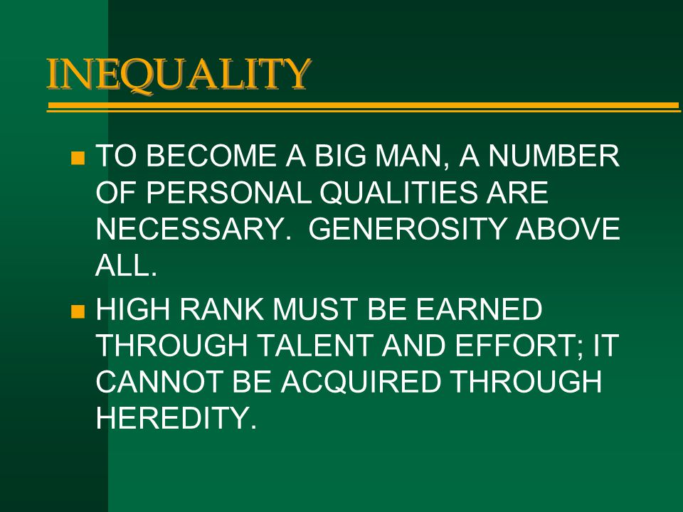 INEQUALITY TO BECOME A BIG MAN, A NUMBER OF PERSONAL QUALITIES ARE NECESSARY. GENEROSITY ABOVE ALL.