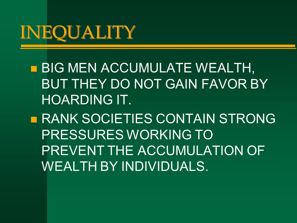 INEQUALITY BIG MEN ACCUMULATE WEALTH, BUT THEY DO NOT GAIN FAVOR BY HOARDING IT.