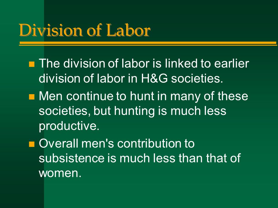 Division of Labor The division of labor is linked to earlier division of labor in H&G societies.