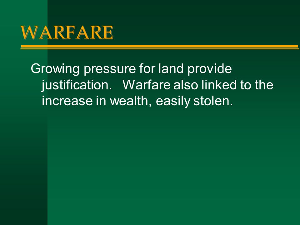 WARFARE Growing pressure for land provide justification.