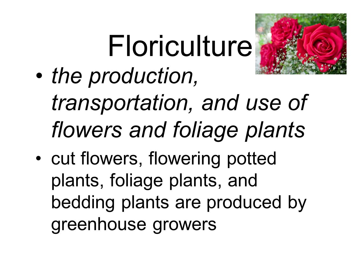 Floriculture the production, transportation, and use of flowers and foliage plants.