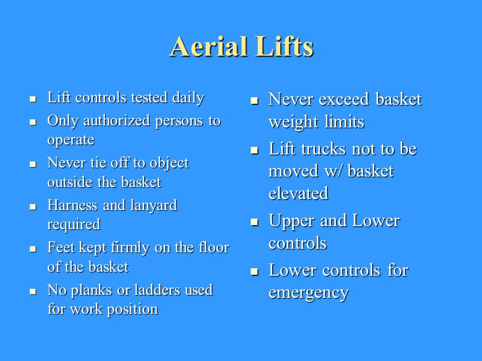 Aerial Lifts Never exceed basket weight limits