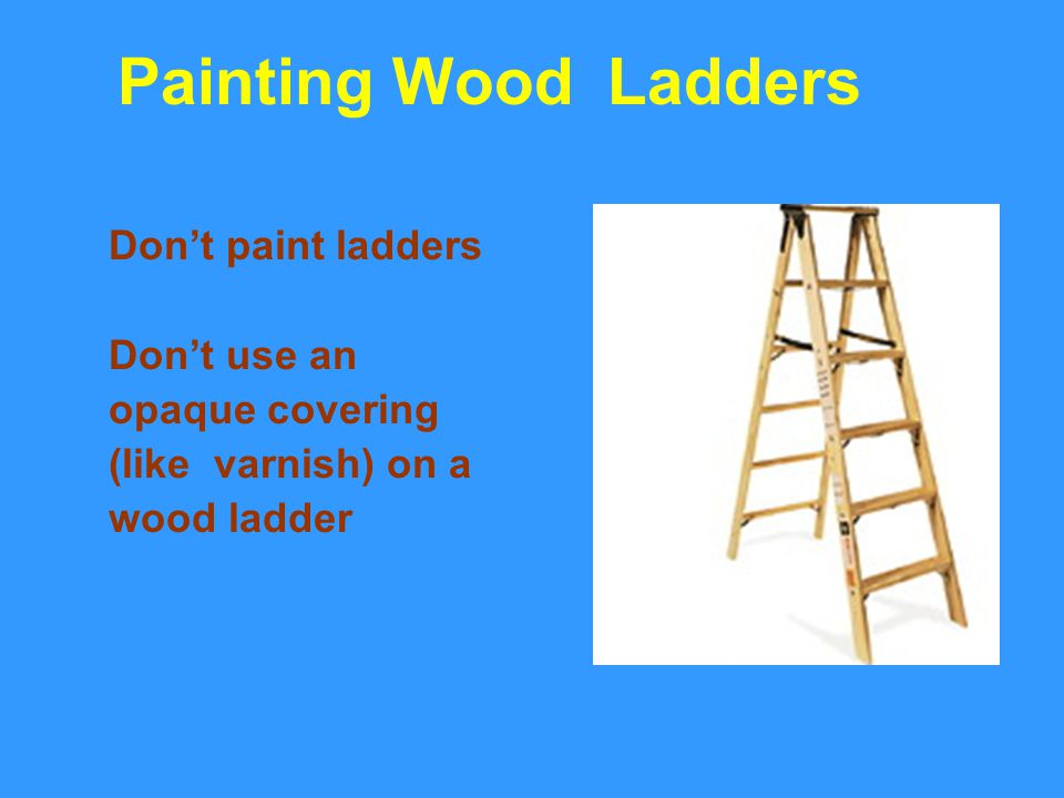 Painting Wood Ladders Don't paint ladders