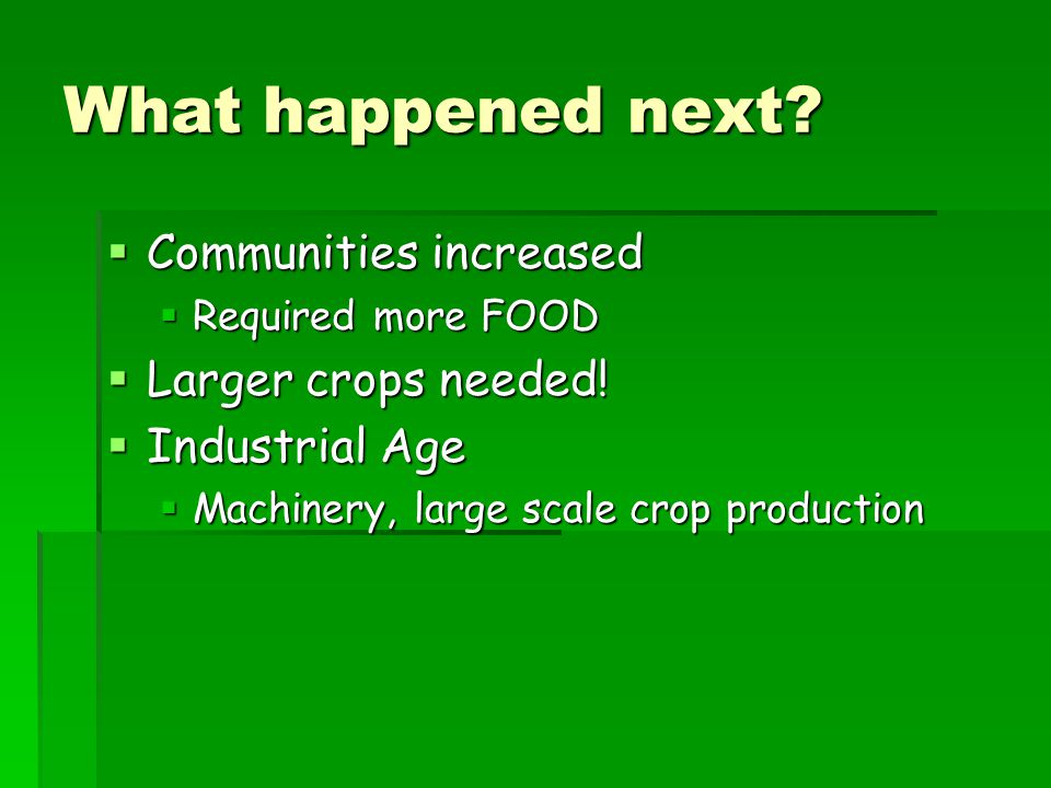 What happened next Communities increased Larger crops needed!