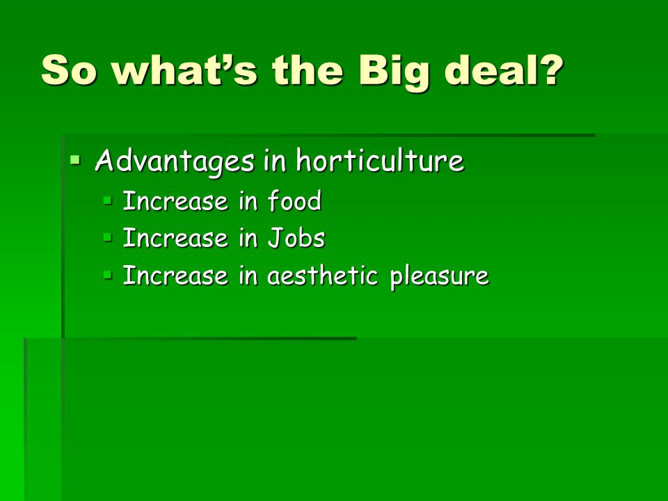So what's the Big deal Advantages in horticulture Increase in food