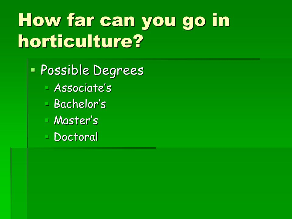 How far can you go in horticulture