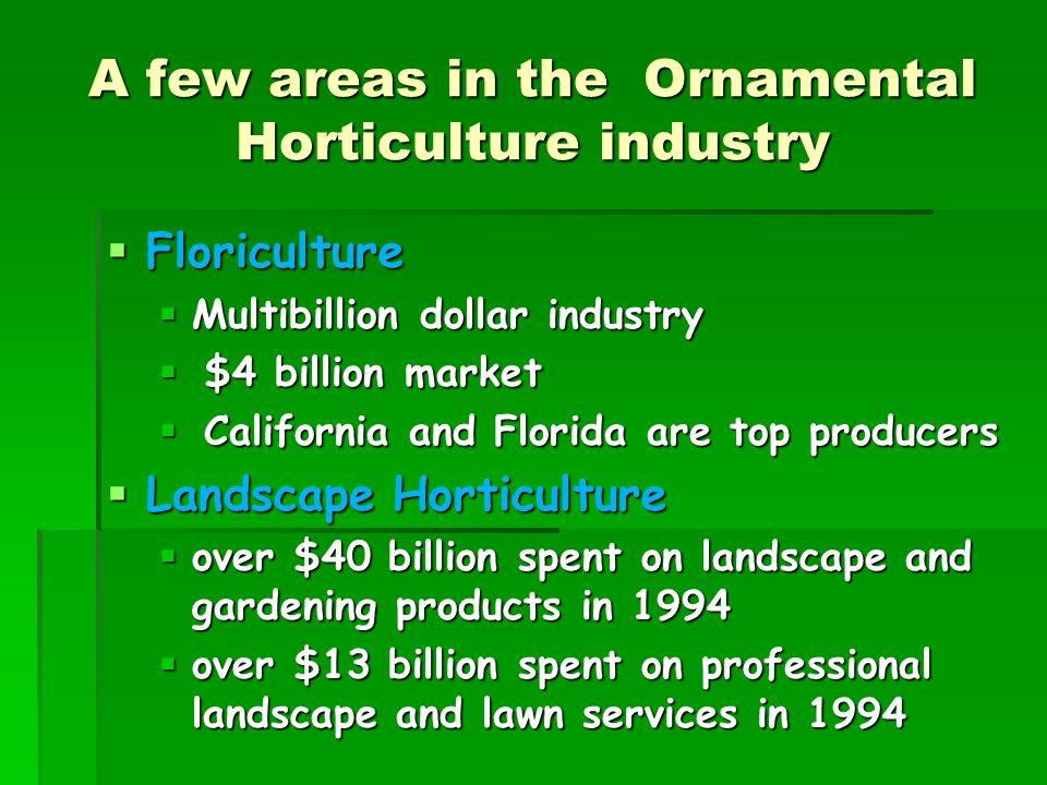 A few areas in the Ornamental Horticulture industry