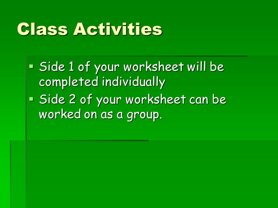 Class Activities Side 1 of your worksheet will be completed individually.