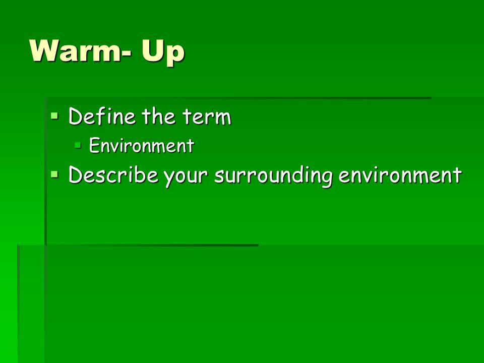 Warm- Up Define the term Describe your surrounding environment