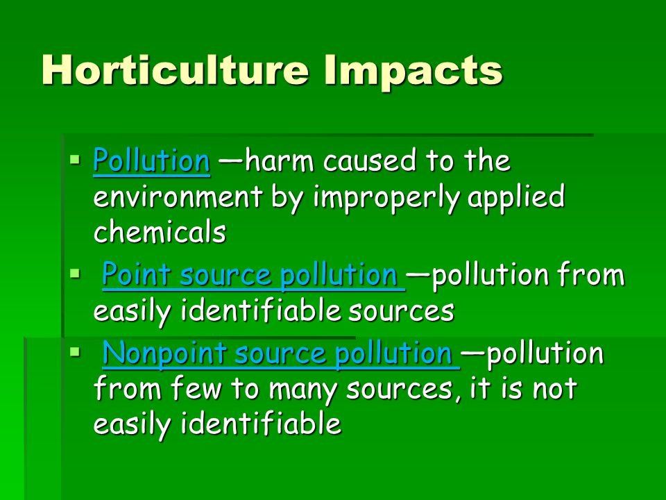 Horticulture Impacts Pollution —harm caused to the environment by improperly applied chemicals.