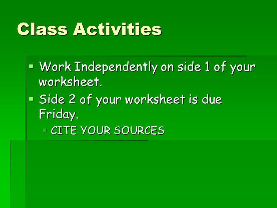 Class Activities Work Independently on side 1 of your worksheet.