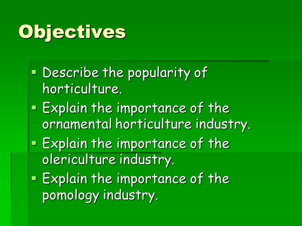 Objectives Describe the popularity of horticulture.
