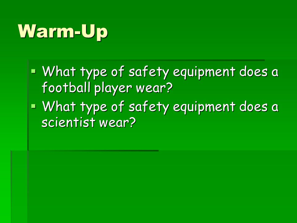 Warm-Up What type of safety equipment does a football player wear