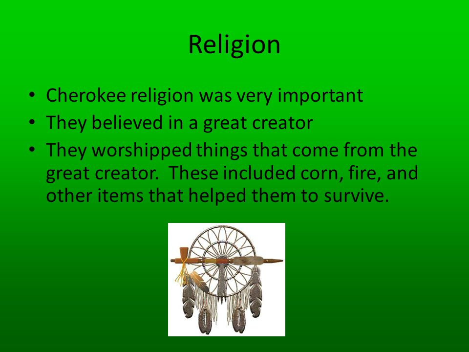 Religion Cherokee religion was very important