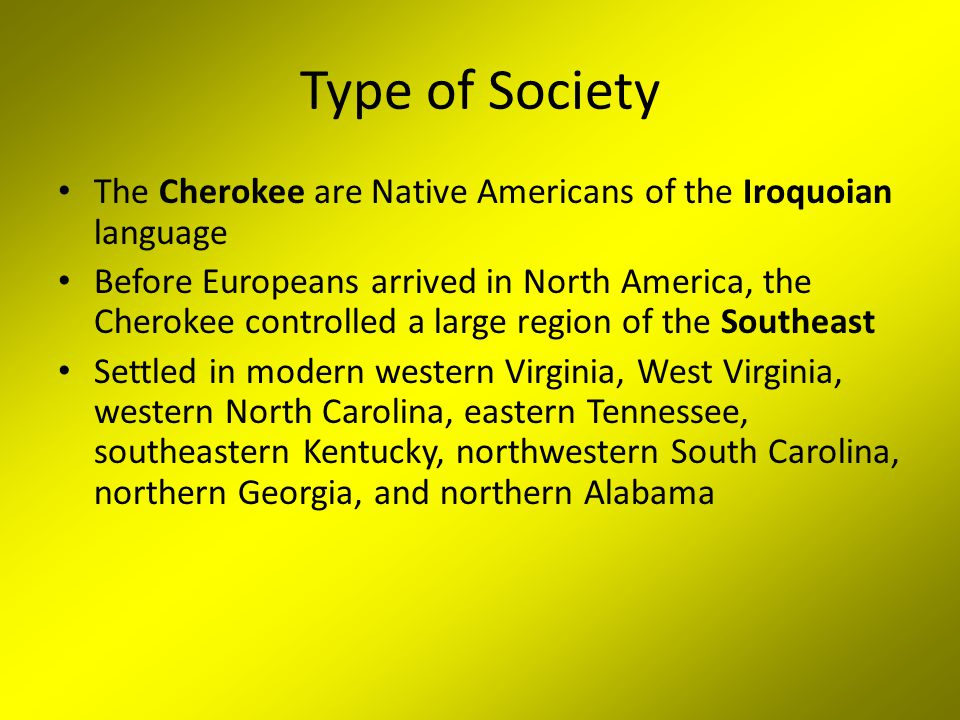 Type of Society The Cherokee are Native Americans of the Iroquoian language.