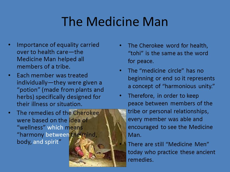 The Medicine Man Importance of equality carried over to health care—the Medicine Man helped all members of a tribe.