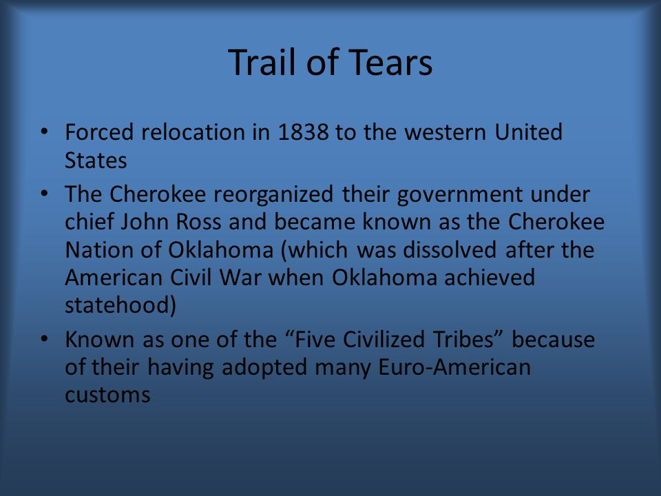 Trail of Tears Forced relocation in 1838 to the western United States