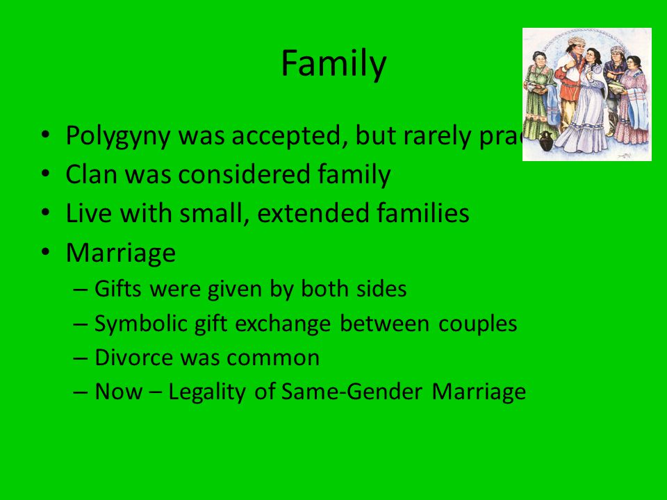 Family Polygyny was accepted, but rarely practiced
