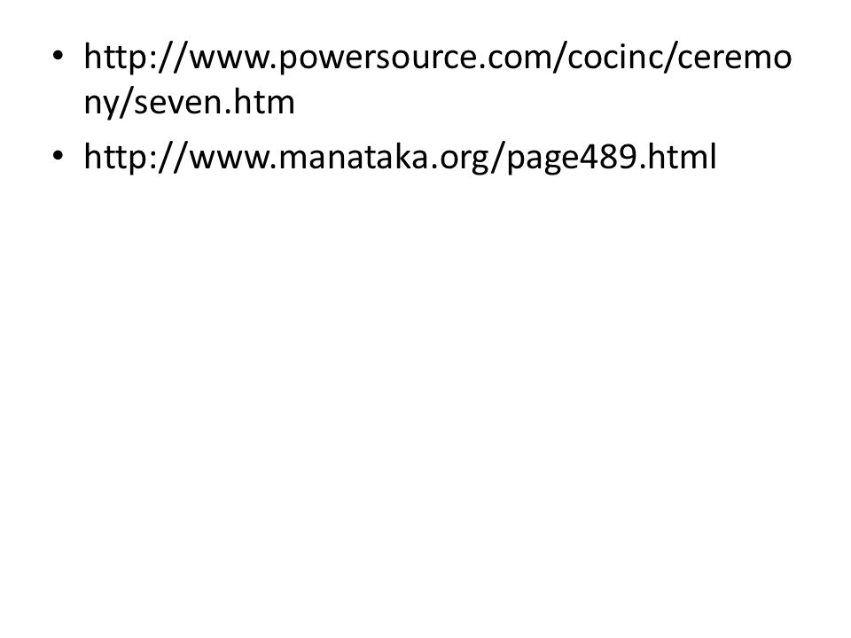 http://www.powersource.com/cocinc/ceremony/seven.htm http://www.manataka.org/page489.html