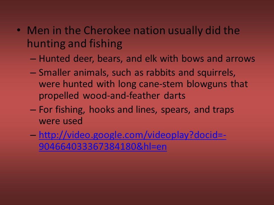 Men in the Cherokee nation usually did the hunting and fishing