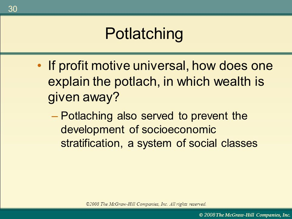 Potlatching If profit motive universal, how does one explain the potlach, in which wealth is given away