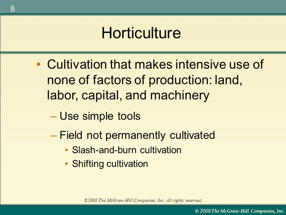 Horticulture Cultivation that makes intensive use of none of factors of production: land, labor, capital, and machinery.