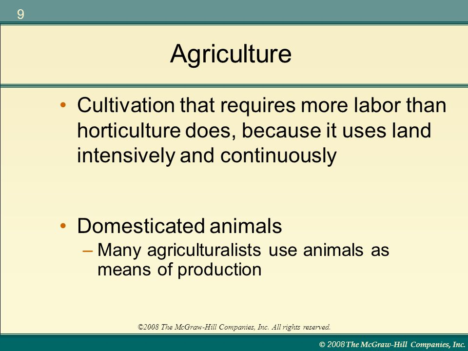 Agriculture Cultivation that requires more labor than horticulture does, because it uses land intensively and continuously.
