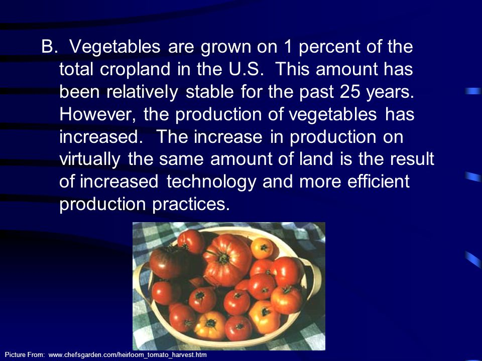 B. Vegetables are grown on 1 percent of the total cropland in the U. S
