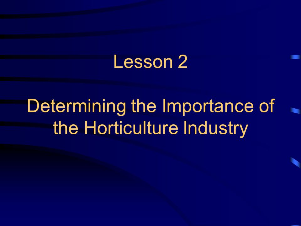 Lesson 2 Determining the Importance of the Horticulture Industry