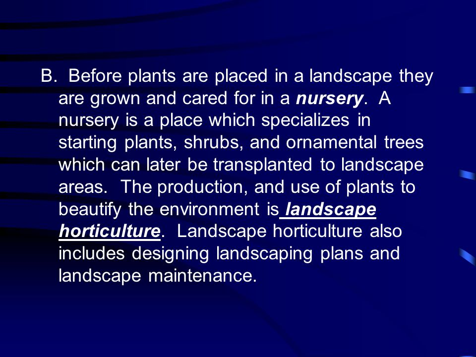 B. Before plants are placed in a landscape they are grown and cared for in a nursery.