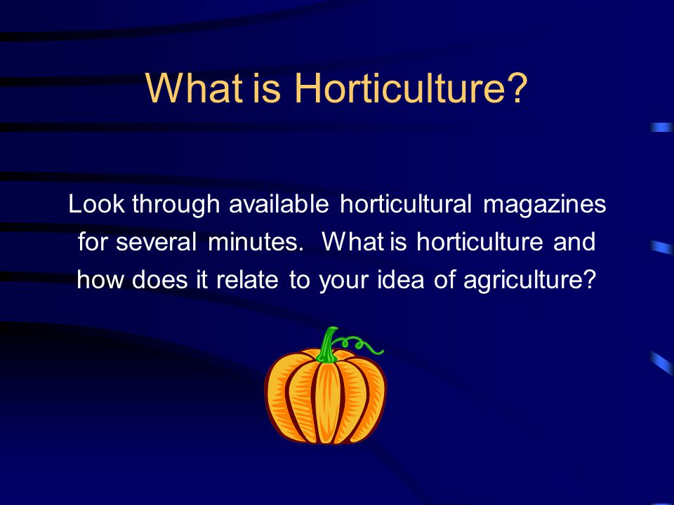 What is Horticulture Look through available horticultural magazines