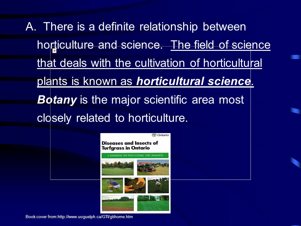 A. There is a definite relationship between horticulture and science