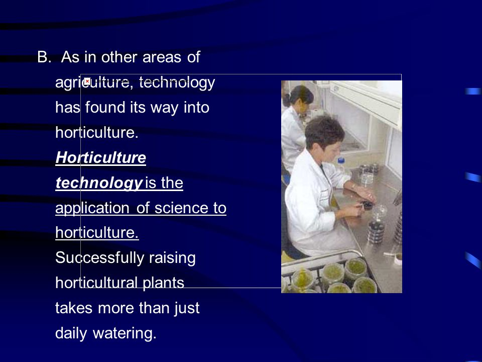 B. As in other areas of agriculture, technology has found its way into horticulture.