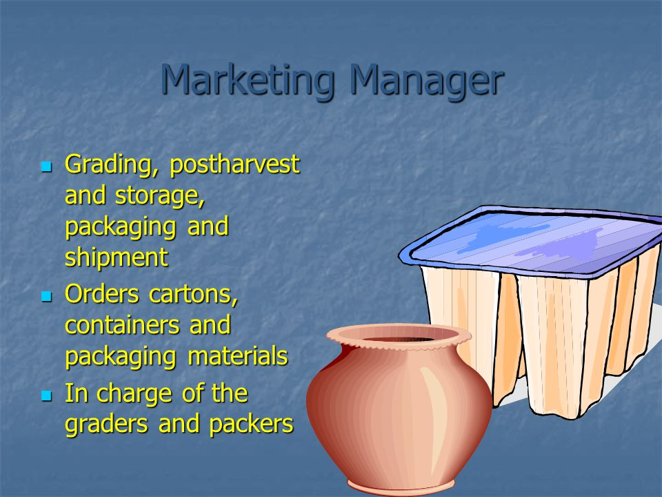 Marketing Manager Grading, postharvest and storage, packaging and shipment. Orders cartons, containers and packaging materials.