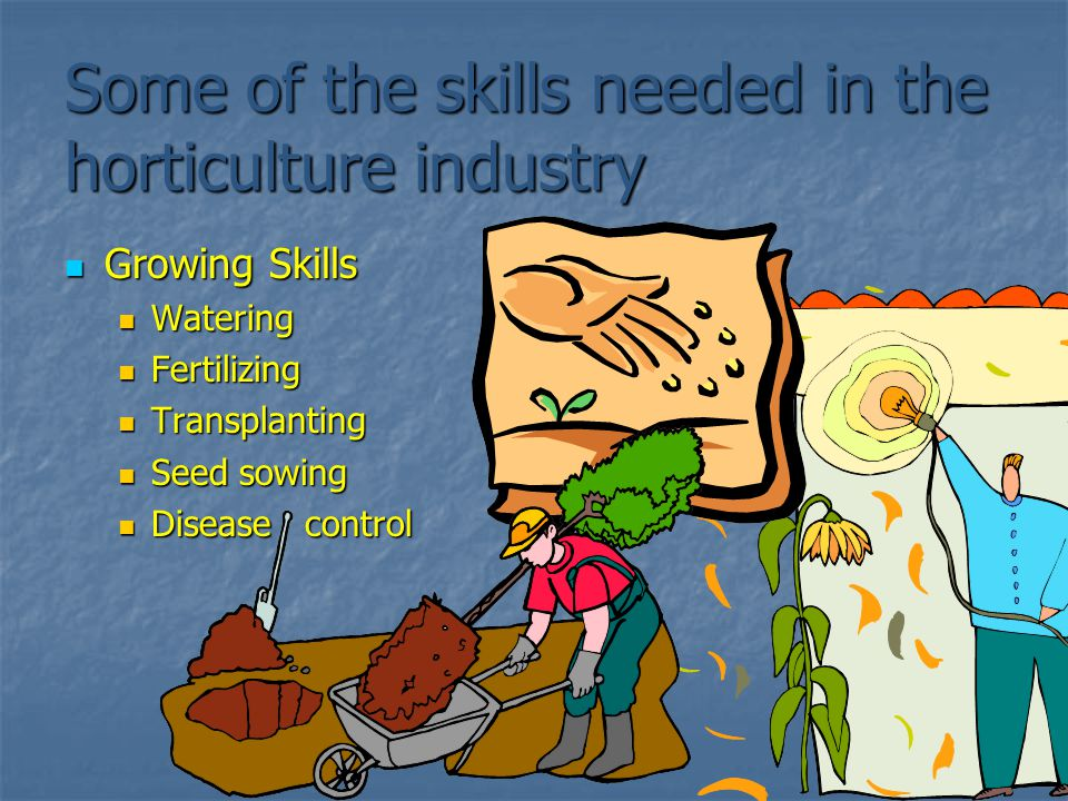 Some of the skills needed in the horticulture industry