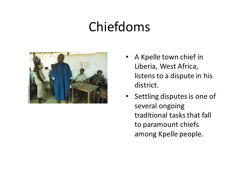 Chiefdoms A Kpelle town chief in Liberia, West Africa, listens to a dispute in his district.
