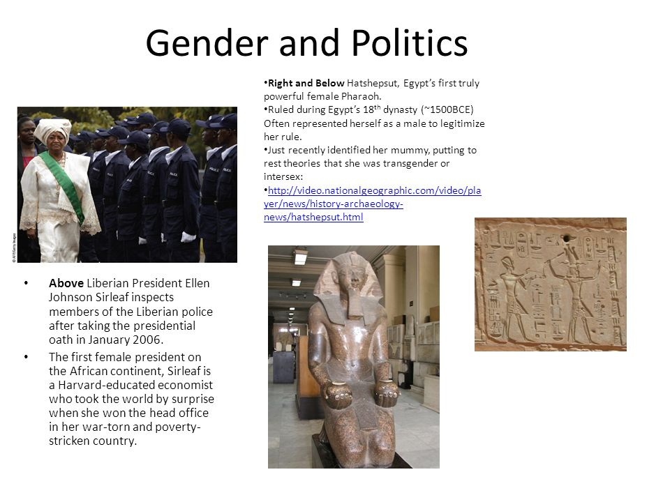 Gender and Politics Right and Below Hatshepsut, Egypt's first truly powerful female Pharaoh.
