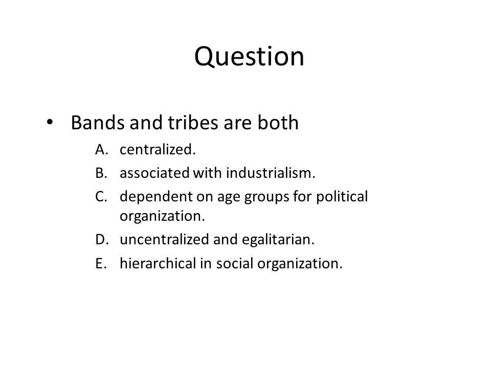 Question Bands and tribes are both centralized.