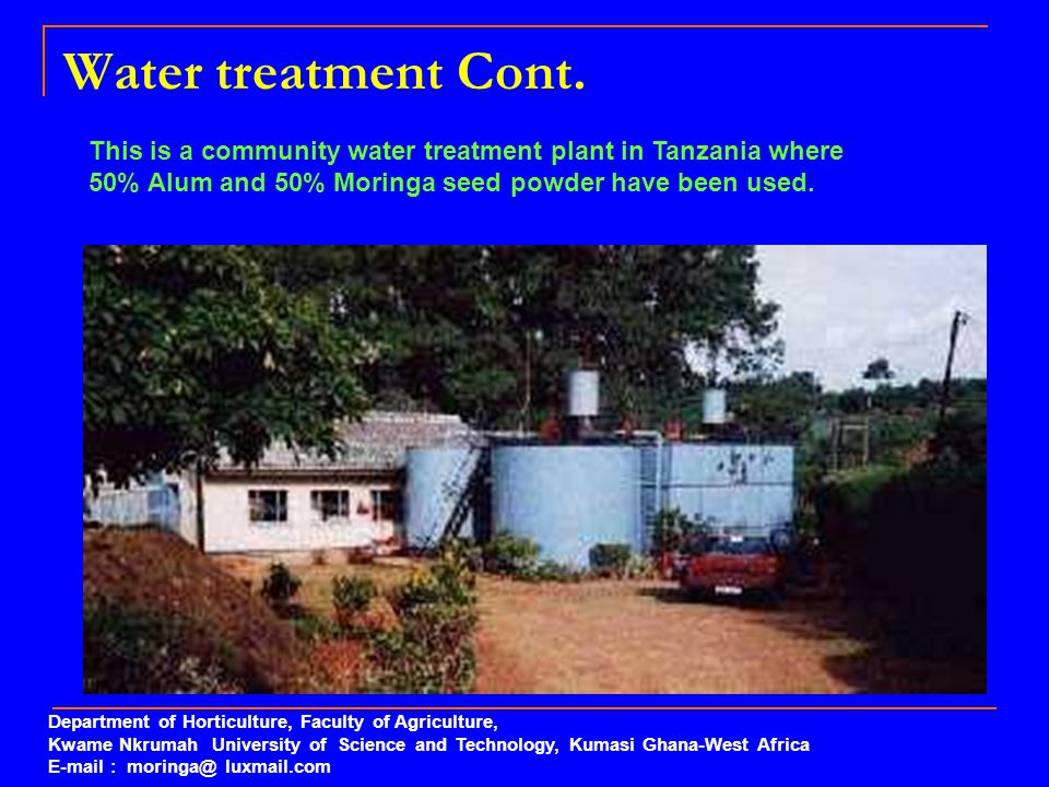 Water treatment Cont. This is a community water treatment plant in Tanzania where 50% Alum and 50% Moringa seed powder have been used.