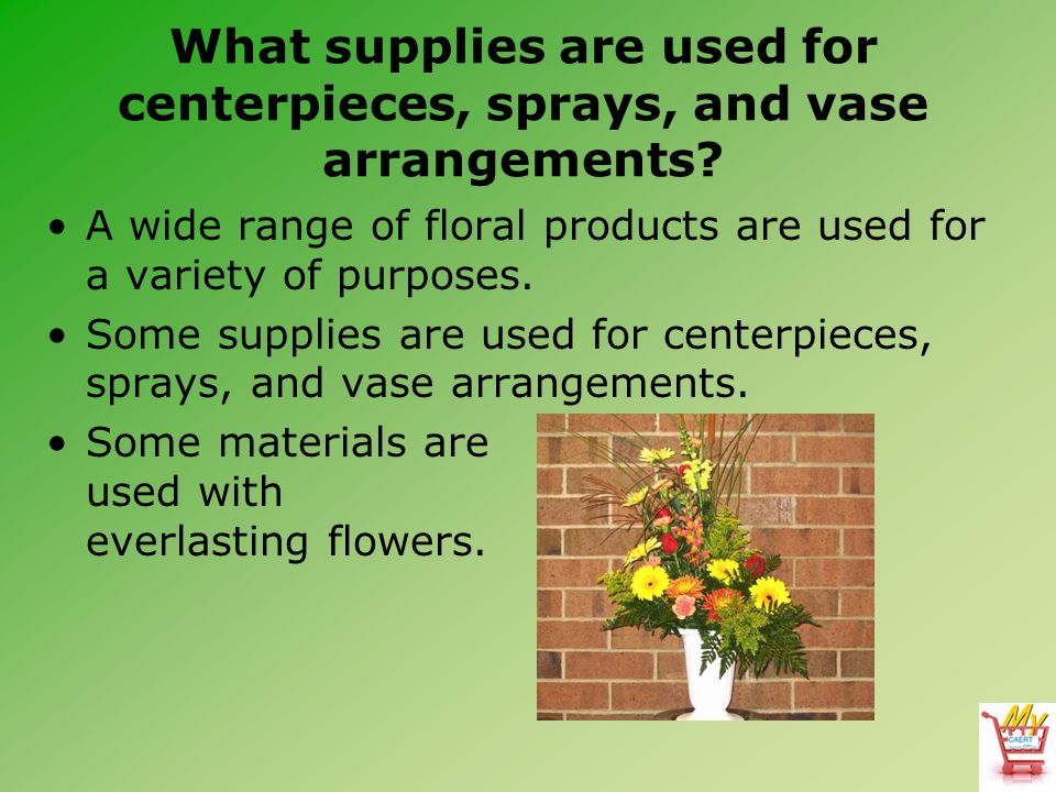 What supplies are used for centerpieces, sprays, and vase arrangements