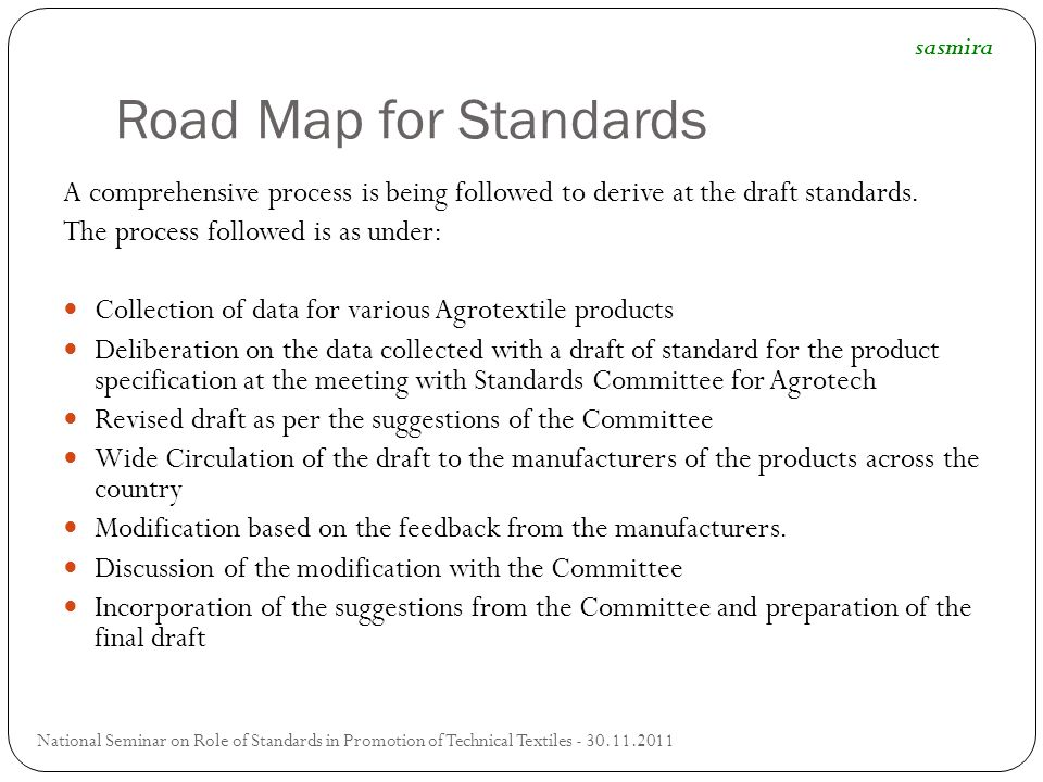 Road Map for Standards sasmira. A comprehensive process is being followed to derive at the draft standards.