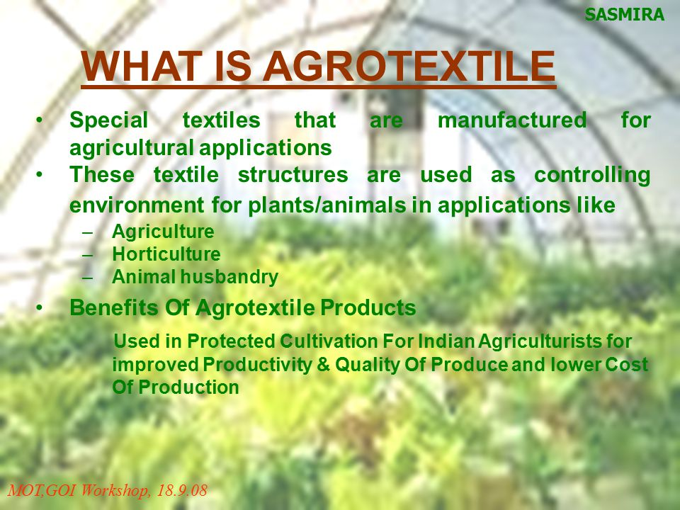 SASMIRA WHAT IS AGROTEXTILE. Special textiles that are manufactured for agricultural applications.