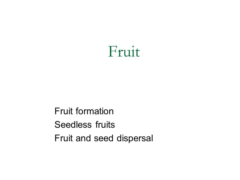 Fruit formation Seedless fruits Fruit and seed dispersal