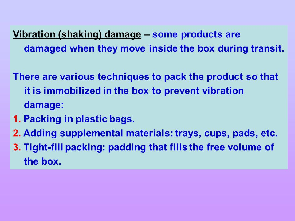 Vibration (shaking) damage – some products are damaged when they move inside the box during transit.