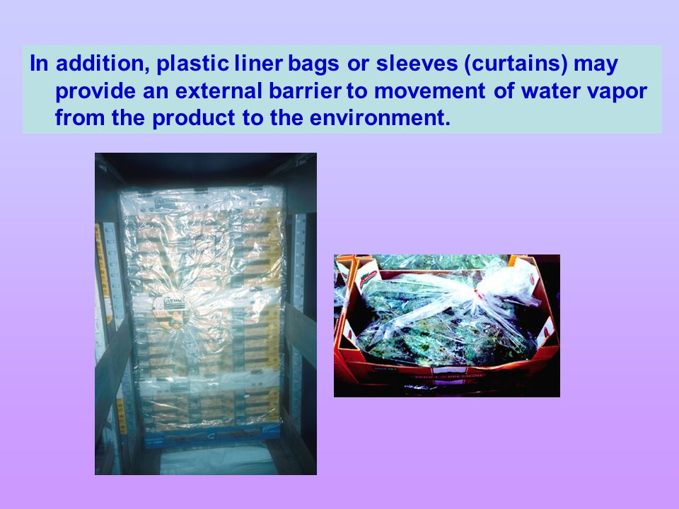 In addition, plastic liner bags or sleeves (curtains) may provide an external barrier to movement of water vapor from the product to the environment.