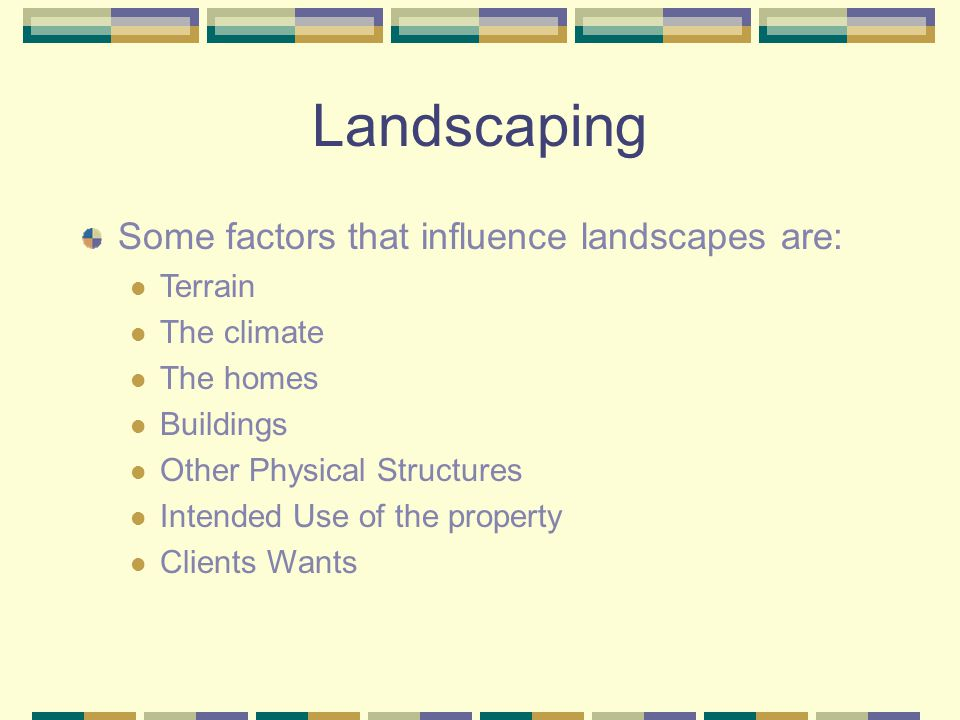 Landscaping Some factors that influence landscapes are: Terrain